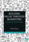 Building Value through Marketing : A Step-by-Step Guide - eBook