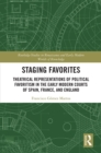 Staging Favorites : Theatrical Representations of Political Favoritism in the Early Modern Courts of Spain, France, and England - eBook