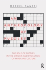An Anthropology of Puzzles : The Role of Puzzles in the Origins and Evolution of Mind and Culture - eBook