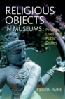 Religious Objects in Museums : Private Lives and Public Duties - eBook