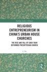 Religious Entrepreneurism in China's Urban House Churches : The Rise and Fall of Early Rain Reformed Presbyterian Church - eBook