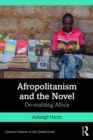 Afropolitanism and the Novel : De-realizing Africa - eBook