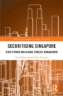 Securitising Singapore : State Power and Global Threats Management - eBook