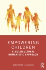 Empowering Children : A Multicultural Humanistic Approach - eBook