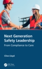 Next Generation Safety Leadership : From Compliance to Care - eBook
