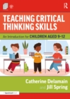 Teaching Critical Thinking Skills : An Introduction for Children Aged 9-12 - eBook