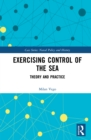 Exercising Control of the Sea : Theory and Practice - eBook