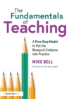 The Fundamentals of Teaching : A Five-Step Model to Put the Research Evidence into Practice - eBook
