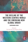 The Decline of the Western-Centric World and the Emerging New Global Order : Contending Views - eBook