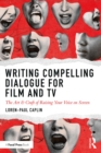 Writing Compelling Dialogue for Film and TV : The Art & Craft of Raising Your Voice on Screen - eBook