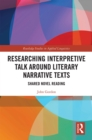 Researching Interpretive Talk Around Literary Narrative Texts : Shared Novel Reading - eBook