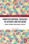 Ramified Natural Theology in Science and Religion : Moving Forward from Natural Theology - eBook