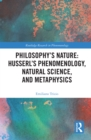Philosophy's Nature: Husserl's Phenomenology, Natural Science, and Metaphysics : Husserl's Phenomenology, Natural Science, and Metaphysics - eBook