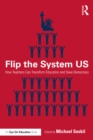 Flip the System US : How Teachers Can Transform Education and Save Democracy - eBook