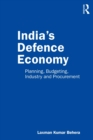 India's Defence Economy : Planning, Budgeting, Industry and Procurement - eBook