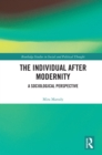 The Individual After Modernity : A Sociological Perspective - eBook