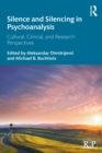 Silence and Silencing in Psychoanalysis : Cultural, Clinical, and Research Perspectives - eBook
