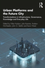 Urban Platforms and the Future City : Transformations in Infrastructure, Governance, Knowledge and Everyday Life - eBook