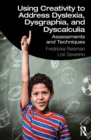 Using Creativity to Address Dyslexia, Dysgraphia, and Dyscalculia : Assessments and Techniques - eBook