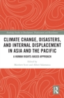 Climate Change, Disasters, and Internal Displacement in Asia and the Pacific : A Human Rights-Based Approach - eBook