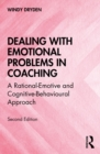 Dealing with Emotional Problems in Coaching : A Rational-Emotive and Cognitive-Behavioural Approach - eBook