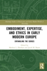 Embodiment, Expertise, and Ethics in Early Modern Europe : Entangling the Senses - eBook