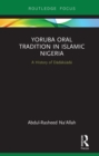 Yoruba Oral Tradition in Islamic Nigeria : A History of DADAKUADA - eBook