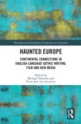 Haunted Europe : Continental Connections in English-Language Gothic Writing, Film and New Media - eBook