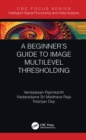 A Beginner's Guide to Multilevel Image Thresholding - eBook