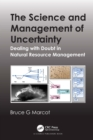 The Science and Management of Uncertainty : Dealing with Doubt in Natural Resource Management - eBook