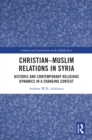 Christian-Muslim Relations in Syria : Historic and Contemporary Religious Dynamics in a Changing Context - eBook