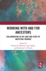 Working with and for Ancestors : Collaboration in the Care and Study of Ancestral Remains - eBook