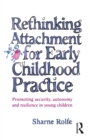 Rethinking Attachment for Early Childhood Practice : Promoting security, autonomy and resilience in young children - eBook