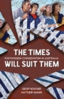 The Times Will Suit Them : Postmodern conservatism in Australia - eBook