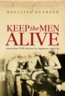 Keep the Men Alive : Australian POW doctors in Japanese captivity - eBook