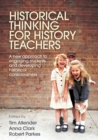 Historical Thinking for History Teachers : A new approach to engaging students and developing historical consciousness - eBook