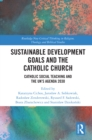 Sustainable Development Goals and the Catholic Church : Catholic Social Teaching and the UN's Agenda 2030 - eBook