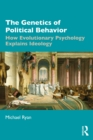 The Genetics of Political Behavior : How Evolutionary Psychology Explains Ideology - eBook