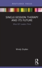 Single-Session Therapy and Its Future : What SST Leaders Think - eBook