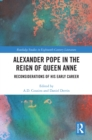 Alexander Pope in The Reign of Queen Anne : Reconsiderations of His Early Career - eBook