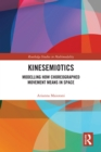 Kinesemiotics : Modelling How Choreographed Movement Means in Space - eBook