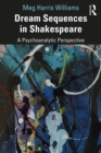 Dream Sequences in Shakespeare : A Psychoanalytic Perspective - eBook