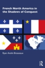 French North America in the Shadows of Conquest - eBook