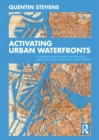 Activating Urban Waterfronts : Planning and Design for Inclusive, Engaging and Adaptable Public Spaces - eBook