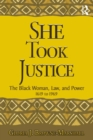 She Took Justice : The Black Woman, Law, and Power - 1619 to 1969 - eBook