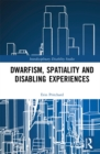Dwarfism, Spatiality and Disabling Experiences - eBook