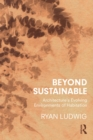 Beyond Sustainable : Architecture's Evolving Environments of Habitation - eBook
