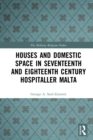 Houses and Domestic Space in Seventeenth and Eighteenth Century Hospitaller Malta - eBook