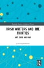 Irish Writers and the Thirties : Art, Exile and War - eBook