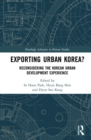 Exporting Urban Korea? : Reconsidering the Korean Urban Development Experience - eBook
